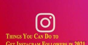 Things You Can Do to Get Instagram Followers in 2021